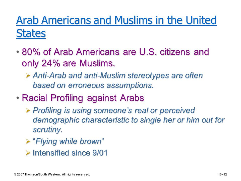 © 2007 Thomson/South-Western. All rights reserved.10–12 Arab Americans and Muslims in the United States 80% of Arab Americans are U.S. citizens and on