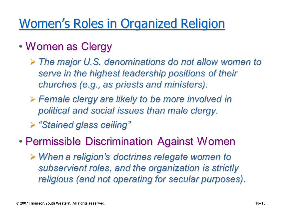© 2007 Thomson/South-Western. All rights reserved.10–15 Women's Roles in Organized Religion Women as ClergyWomen as Clergy  The major U.S. denominati