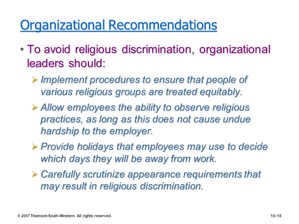 © 2007 Thomson/South-Western. All rights reserved.10–18 Organizational Recommendations To avoid religious discrimination, organizational leaders shoul