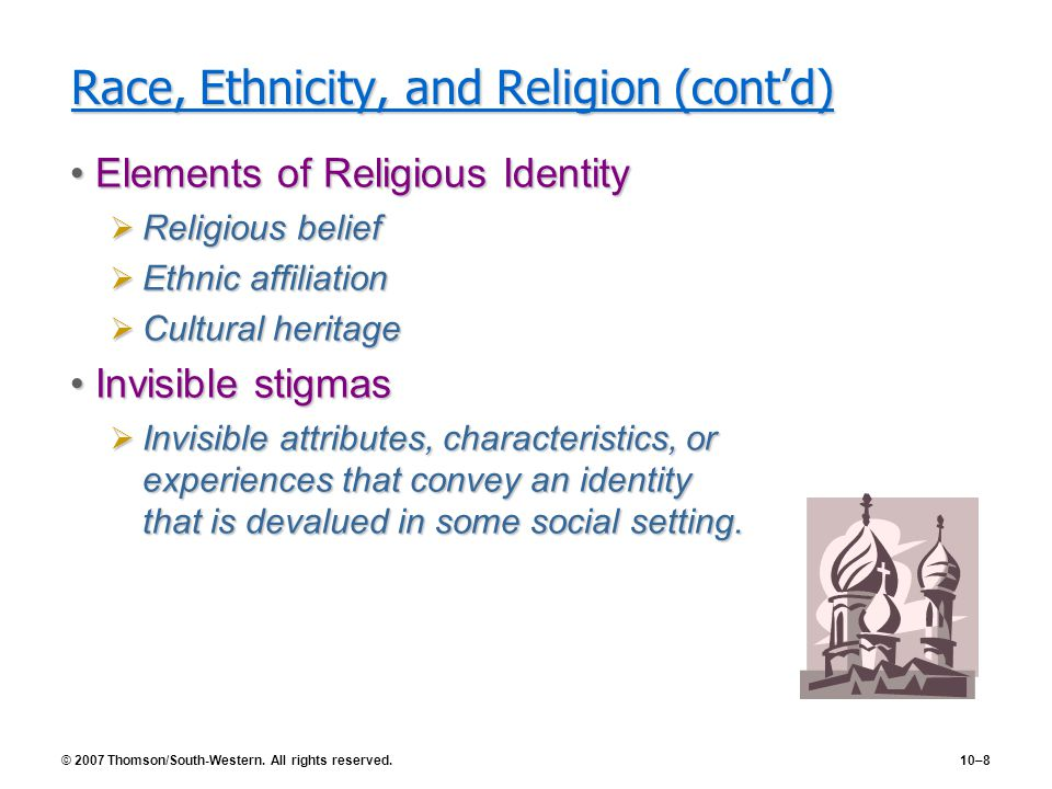 © 2007 Thomson/South-Western. All rights reserved.10–8 Race, Ethnicity, and Religion (cont'd) Elements of Religious IdentityElements of Religious Iden