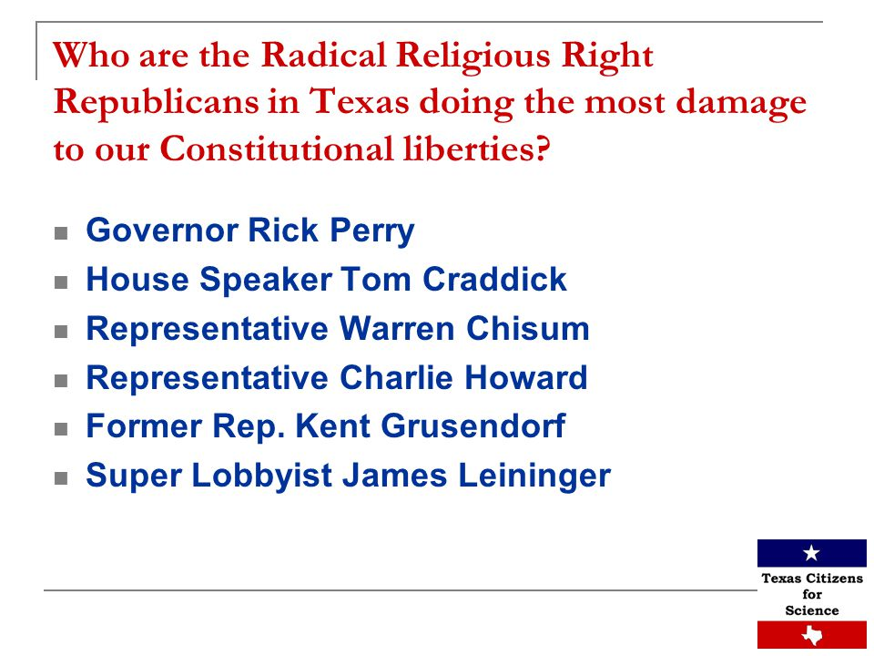 Who are the Radical Religious Right Republicans in Texas doing the most damage to our Constitutional liberties.