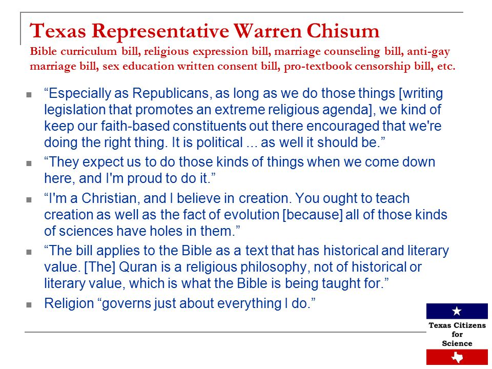 Texas Representative Warren Chisum Bible curriculum bill, religious expression bill, marriage counseling bill, anti-gay marriage bill, sex education written consent bill, pro-textbook censorship bill, etc.