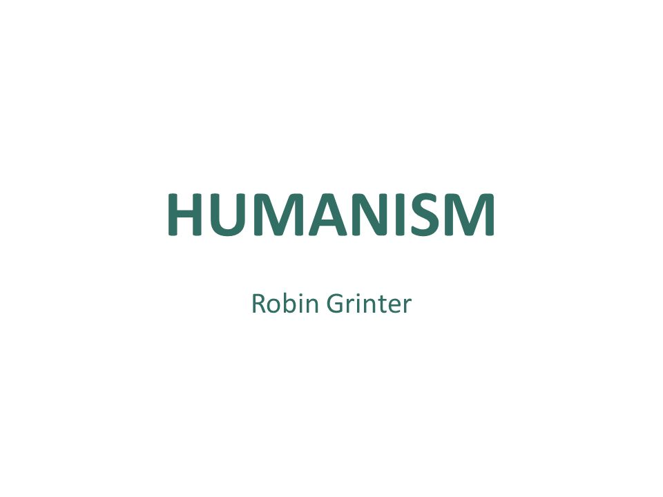 HUMANISM Robin Grinter