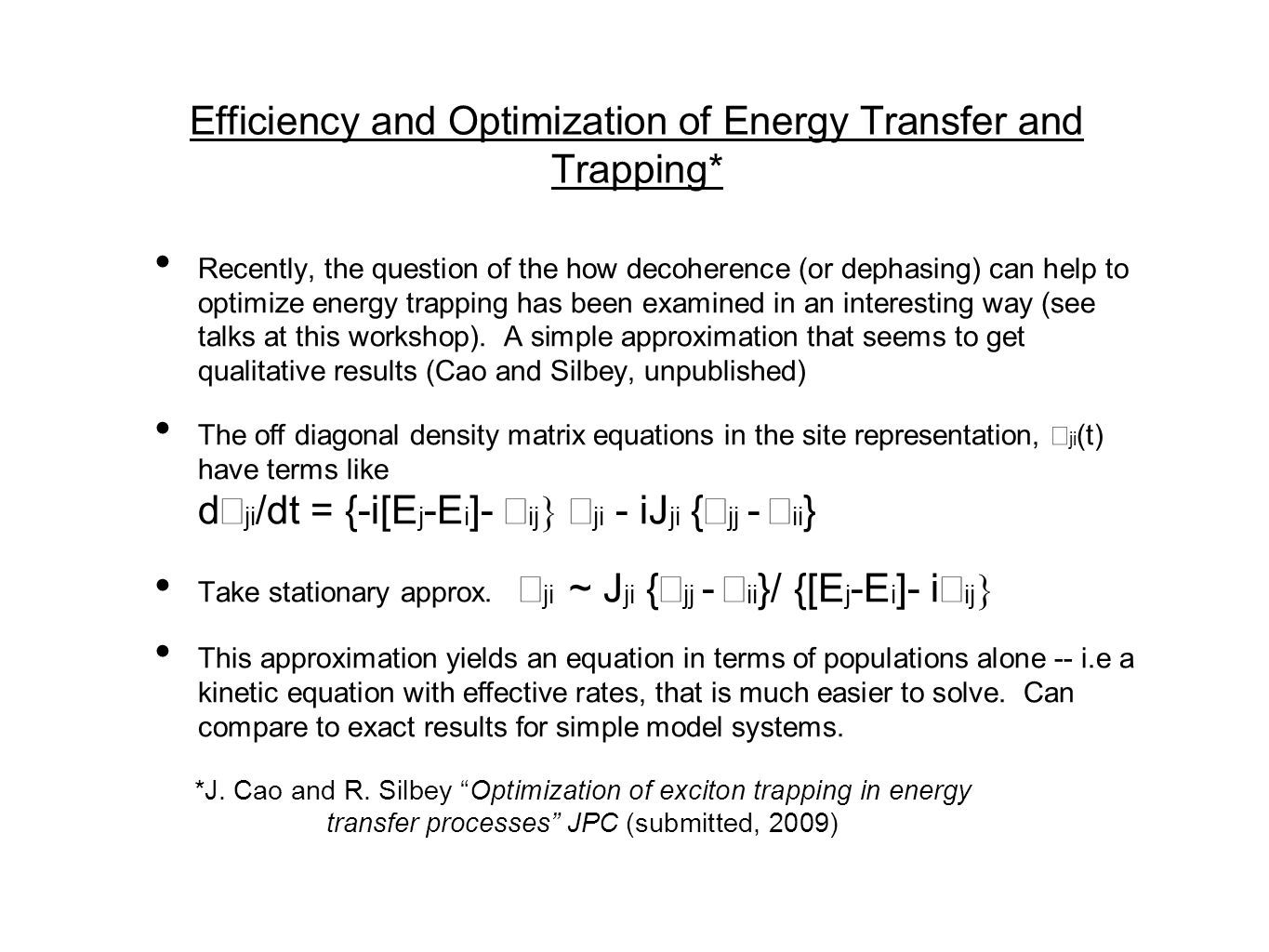 Efficiency and Optimization of Energy Transfer and Trapping* Recently, the question of the how decoherence (or dephasing) can help to optimize energy trapping has been examined in an interesting way (see talks at this workshop).