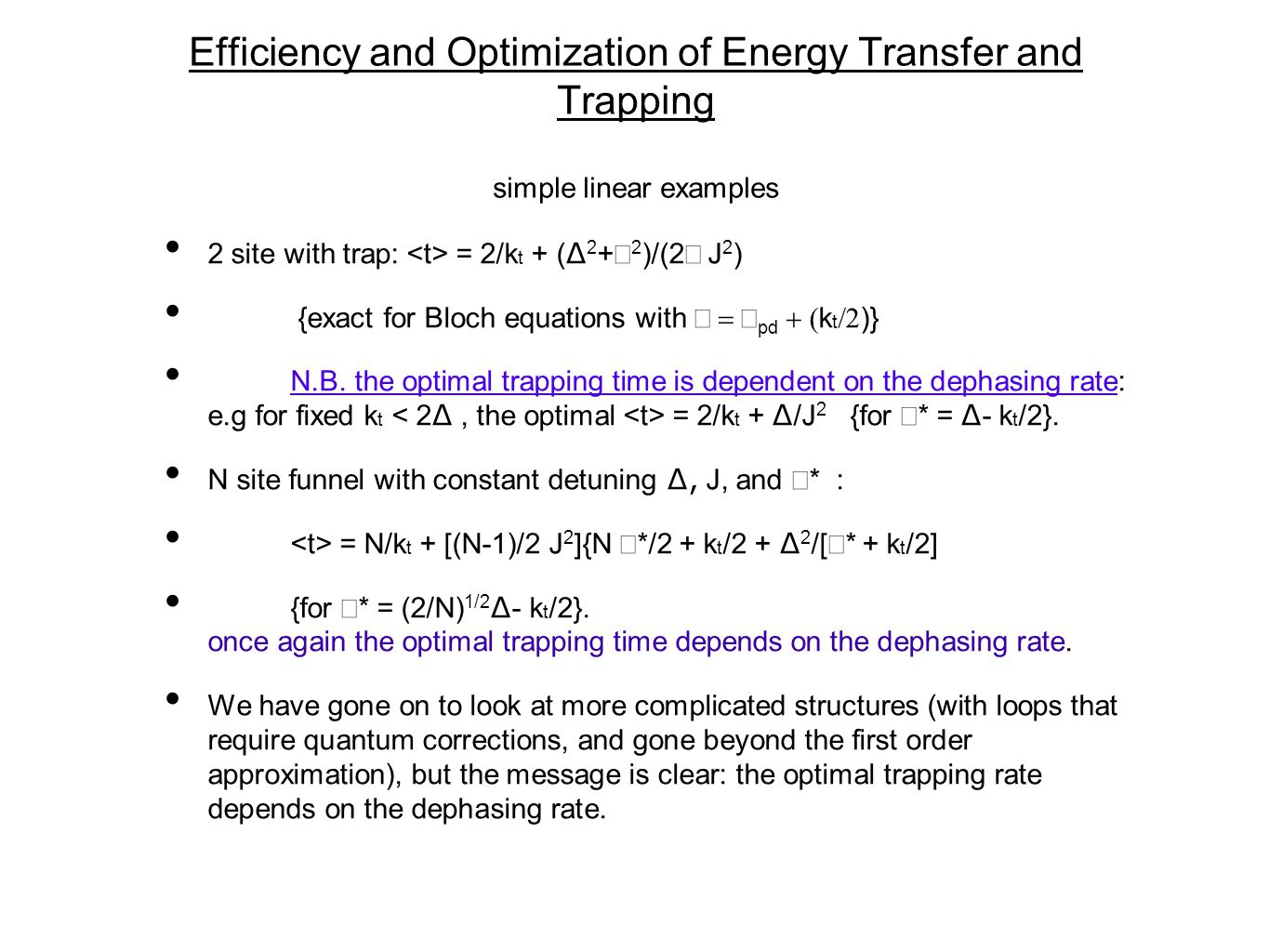 Efficiency and Optimization of Energy Transfer and Trapping simple linear examples 2 site with trap: = 2/k t + ( ∆ 2 +Γ 2 )/(2Γ  J 2 ) {exact for Bloch equations with Γ  Γ pd  k t  )} N.B.