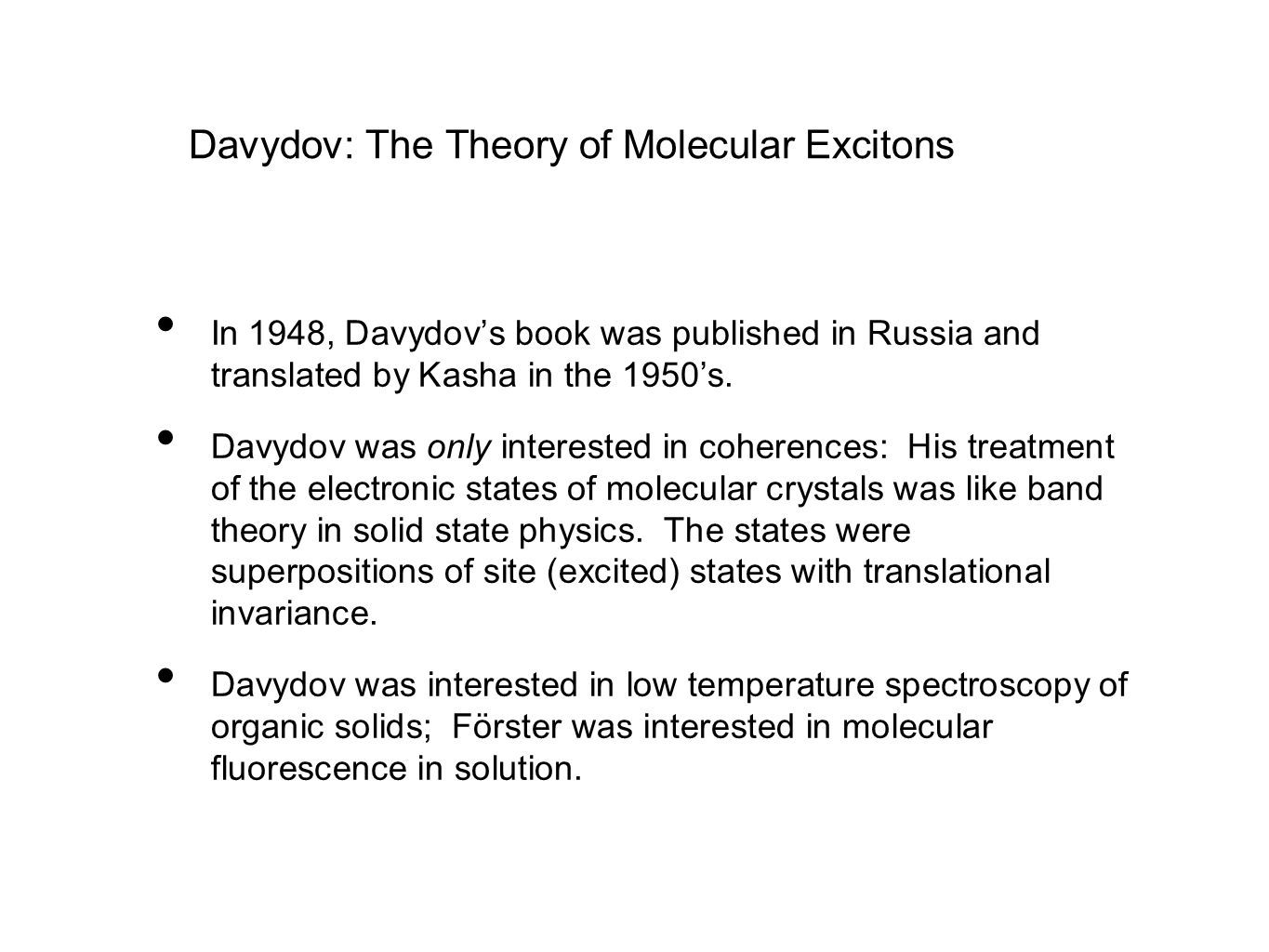 Davydov: The Theory of Molecular Excitons In 1948, Davydov's book was published in Russia and translated by Kasha in the 1950's.