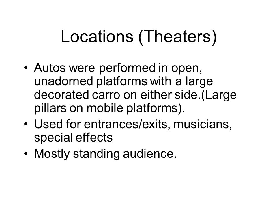 Locations (Theaters) Autos were performed in open, unadorned platforms with a large decorated carro on either side.(Large pillars on mobile platforms).