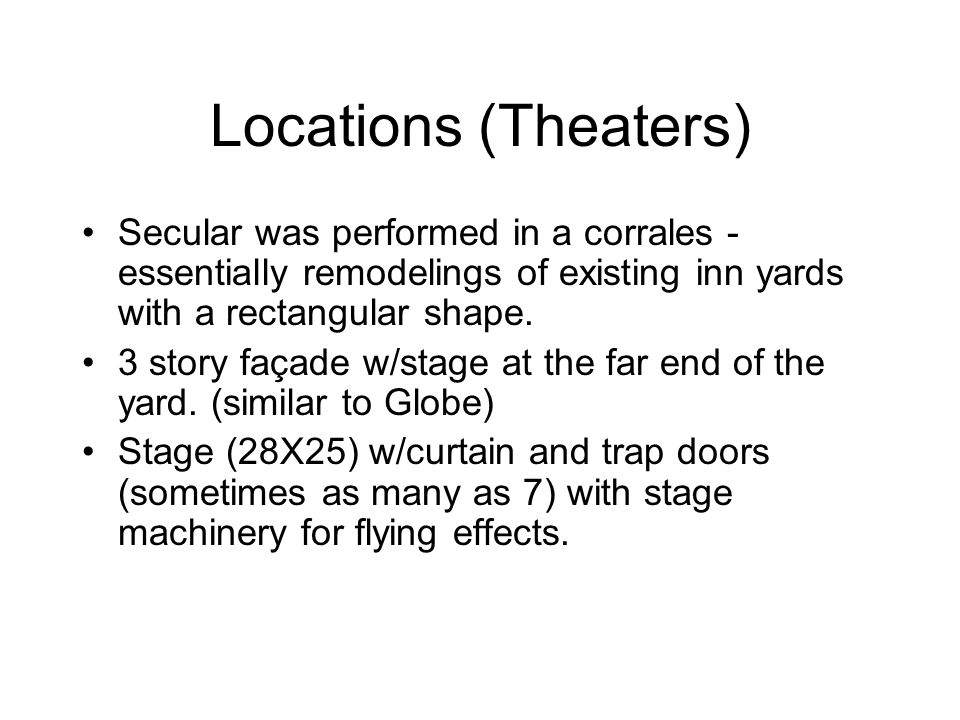 Locations (Theaters) Secular was performed in a corrales - essentially remodelings of existing inn yards with a rectangular shape.