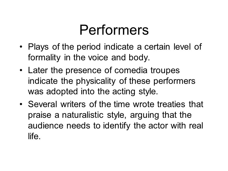 Performers Plays of the period indicate a certain level of formality in the voice and body.