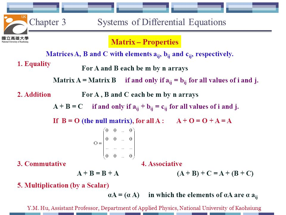 Y.M. Hu, Assistant Professor, Department of Applied Physics, National University of Kaohsiung Matrix – Properties Matrices A, B and C with elements a
