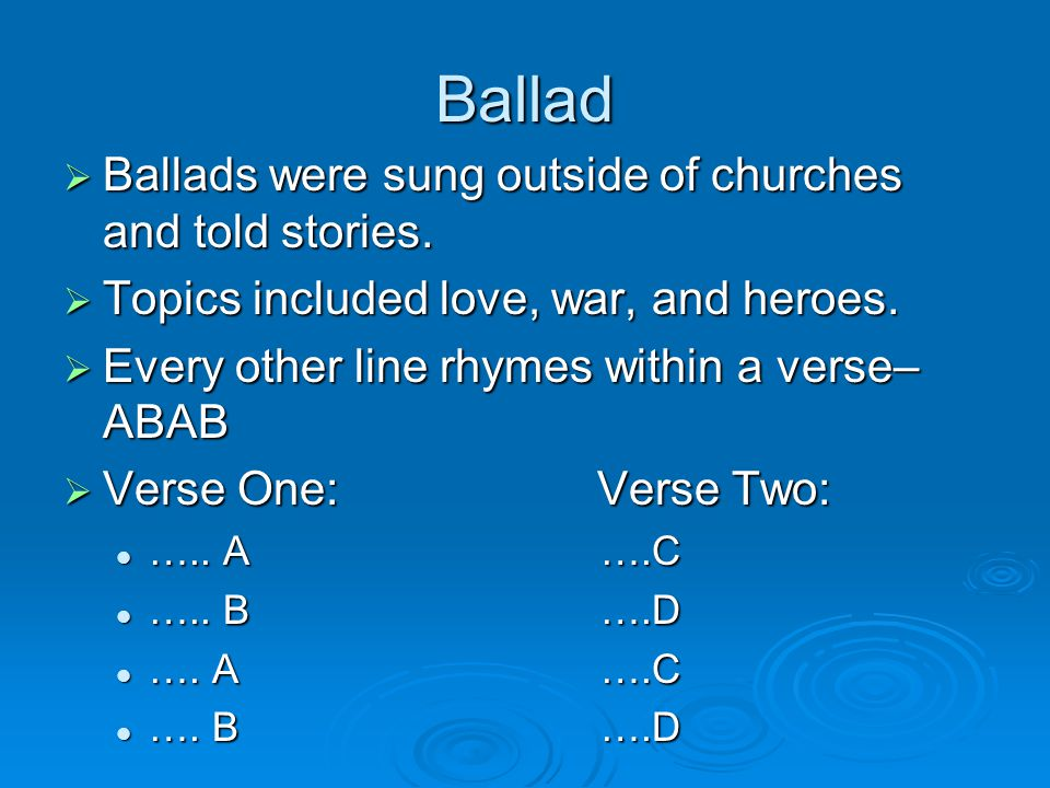 Ballad  Ballads were sung outside of churches and told stories.