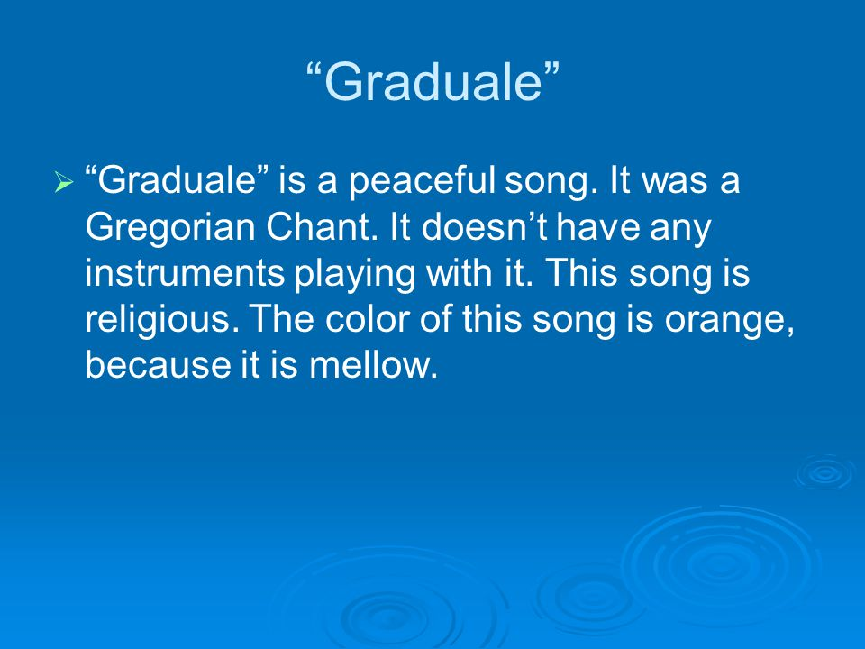 Graduale   Graduale is a peaceful song. It was a Gregorian Chant.
