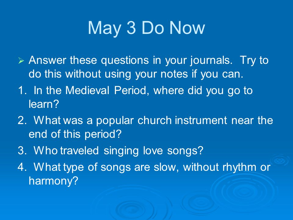 May 3 Do Now   Answer these questions in your journals.