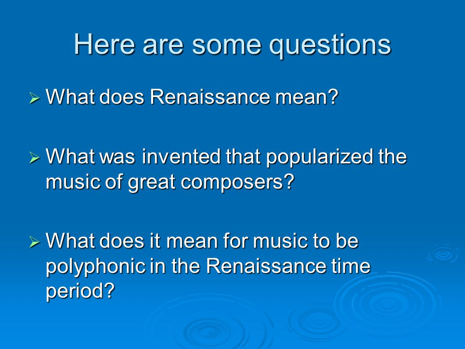 Here are some questions  What does Renaissance mean.