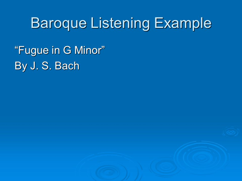 Baroque Listening Example Fugue in G Minor By J. S. Bach