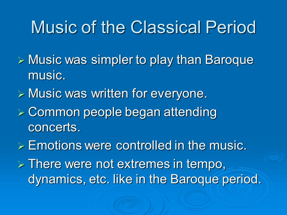Music of the Classical Period  Music was simpler to play than Baroque music.