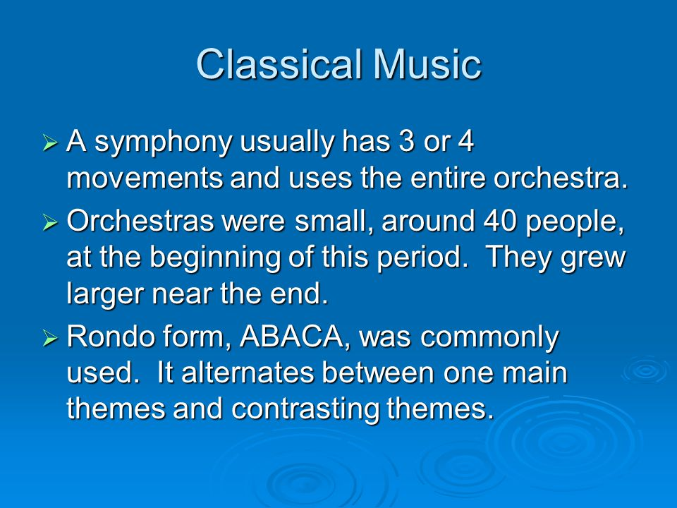 Classical Music  A symphony usually has 3 or 4 movements and uses the entire orchestra.