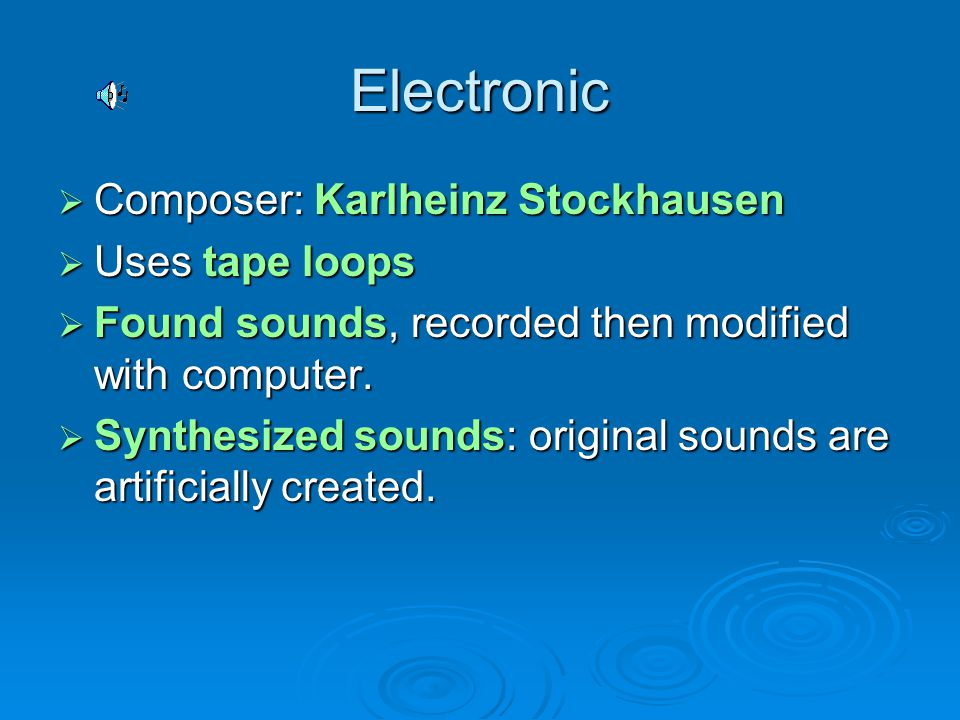 Electronic CCCComposer: Karlheinz Stockhausen UUUUses tape loops FFFFound sounds, recorded then modified with computer.