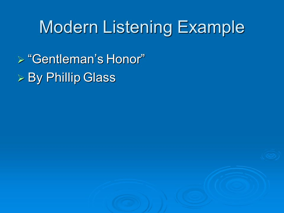 Modern Listening Example  Gentleman's Honor  By Phillip Glass