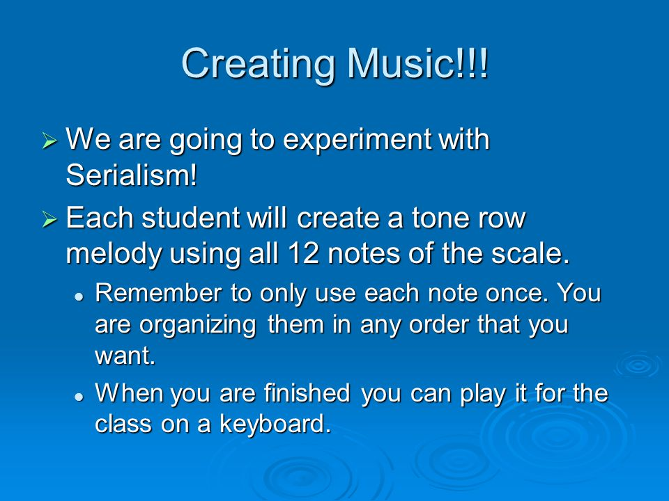 Creating Music!!.  We are going to experiment with Serialism.