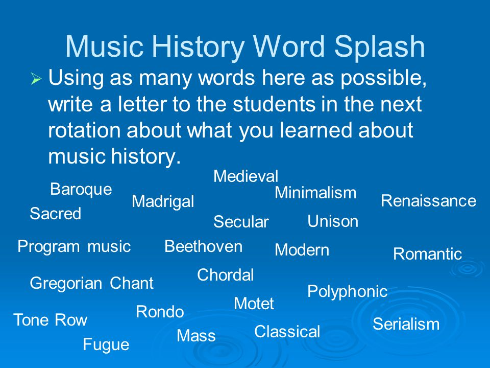 Music History Word Splash   Using as many words here as possible, write a letter to the students in the next rotation about what you learned about music history.