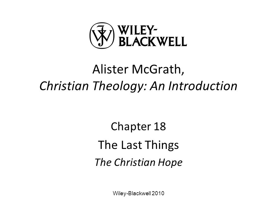 Alister McGrath, Christian Theology: An Introduction Chapter 18 The Last Things The Christian Hope Wiley-Blackwell 2010