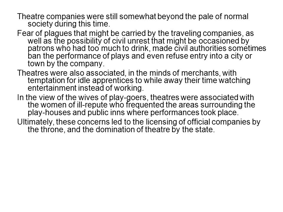 Theatre companies were still somewhat beyond the pale of normal society during this time. Fear of plagues that might be carried by the traveling compa