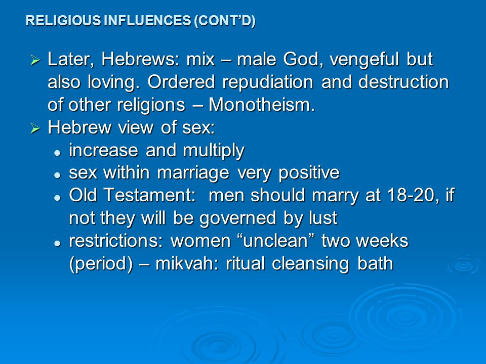 RELIGIOUS INFLUENCES (CONT'D)  Later, Hebrews: mix – male God, vengeful but also loving.