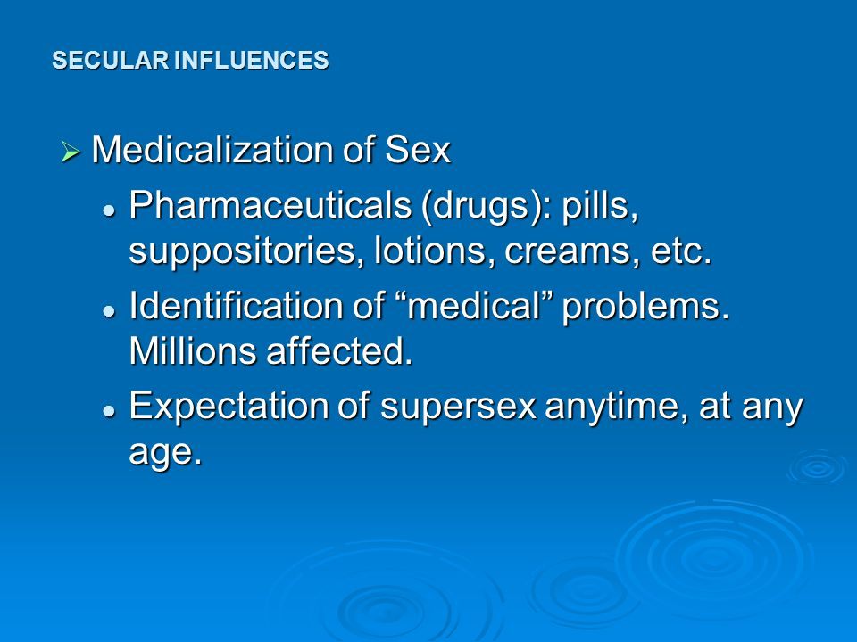  Medicalization of Sex Pharmaceuticals (drugs): pills, suppositories, lotions, creams, etc.