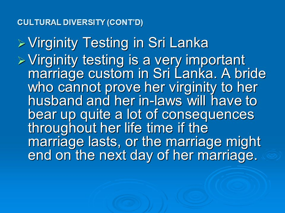 CULTURAL DIVERSITY (CONT'D)  Virginity Testing in Sri Lanka  Virginity testing is a very important marriage custom in Sri Lanka.