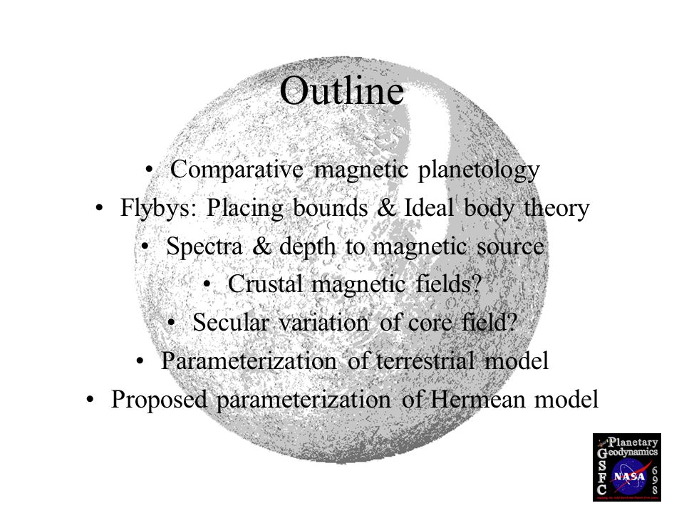 Outline Comparative magnetic planetology Flybys: Placing bounds & Ideal body theory Spectra & depth to magnetic source Crustal magnetic fields.