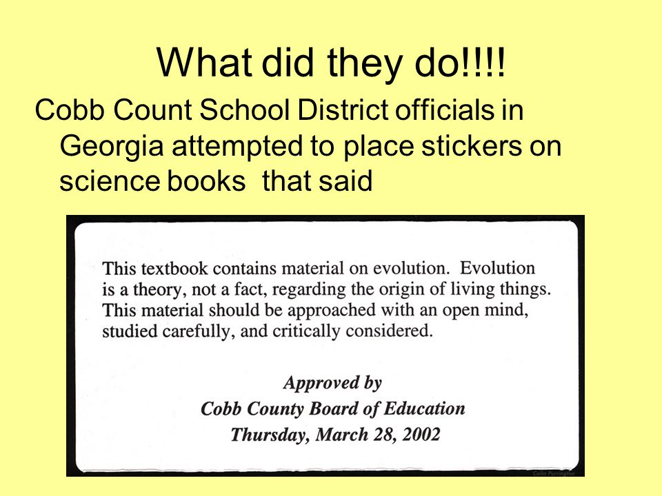 What did they do!!!! Cobb Count School District officials in Georgia attempted to place stickers on science books that said