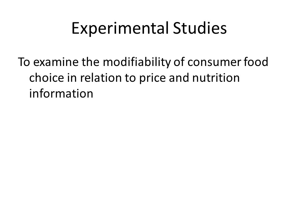 Experimental Studies To examine the modifiability of consumer food choice in relation to price and nutrition information