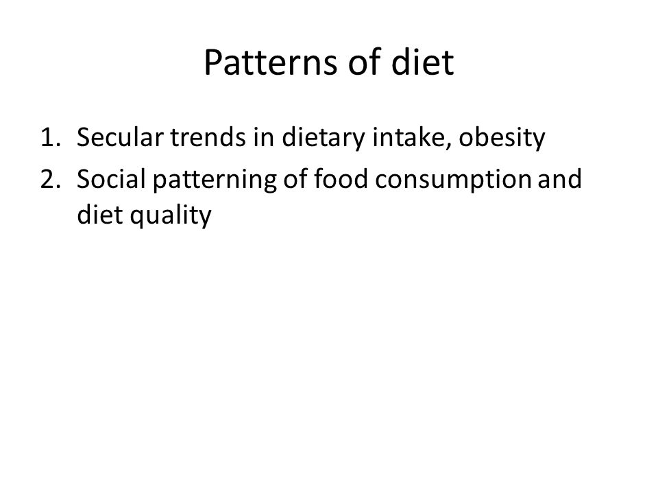 Patterns of diet 1.Secular trends in dietary intake, obesity 2.Social patterning of food consumption and diet quality