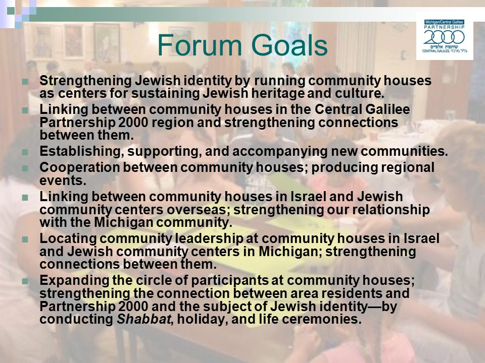 Forum Goals Strengthening Jewish identity by running community houses as centers for sustaining Jewish heritage and culture.