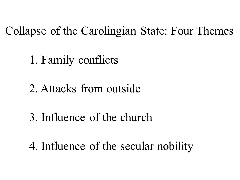 Collapse of the Carolingian State: Four Themes 1. Family conflicts 2.
