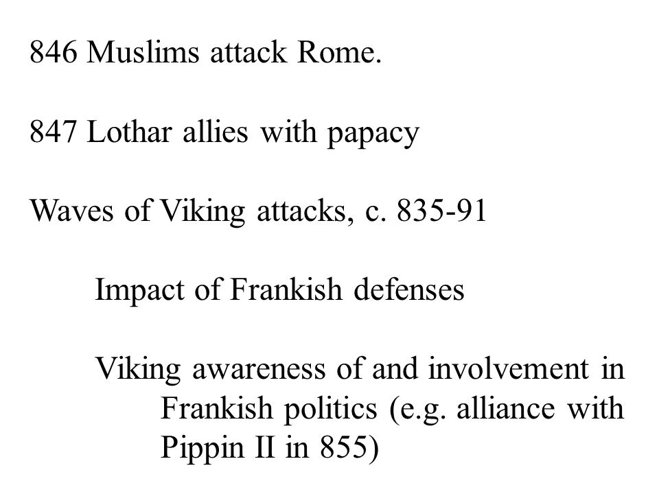 846 Muslims attack Rome. 847 Lothar allies with papacy Waves of Viking attacks, c.