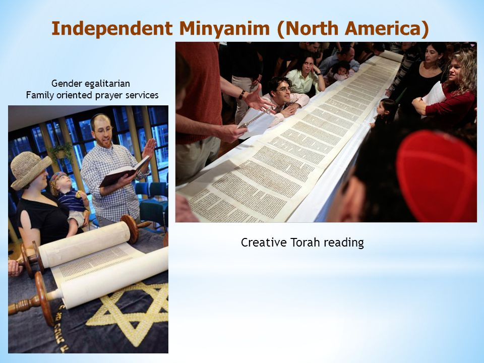 Independent Minyanim (North America) Gender egalitarian Family oriented prayer services Creative Torah reading