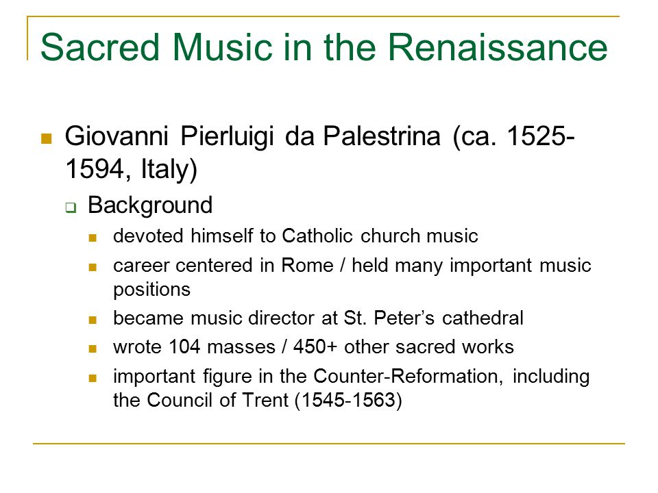 Sacred Music in the Renaissance Pope Marcellus Mass (1562-63) - Palestrina  reflects Council of Trent's desire for clear text projection, even as a polyphonic piece  dedicated to Pope Marcellus II  written for 6 voices (sop., alto, 2 ten., 2 bass)  Kyrie constant imitation fuller sound due to more parts continuous flowing rhythm / sustained chords at cadences
