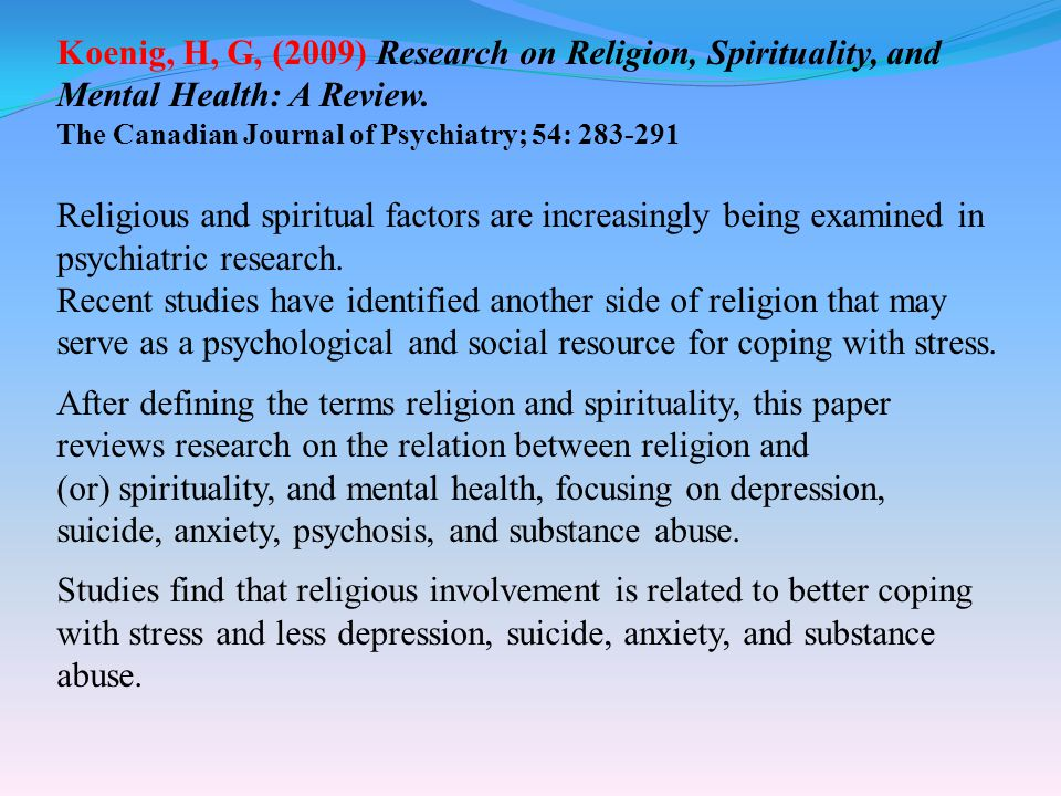 Koenig, H, G, (2009) Research on Religion, Spirituality, and Mental Health: A Review.