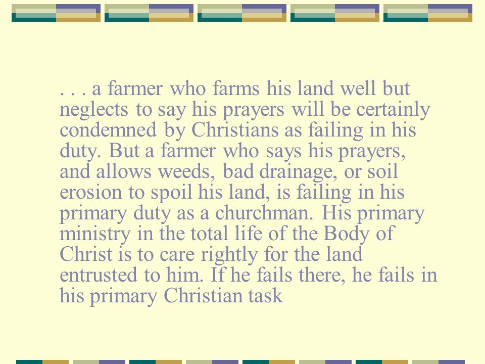 ... a farmer who farms his land well but neglects to say his prayers will be certainly condemned by Christians as failing in his duty. But a farmer wh