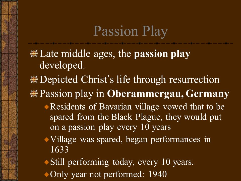 Passion Play Late middle ages, the passion play developed.