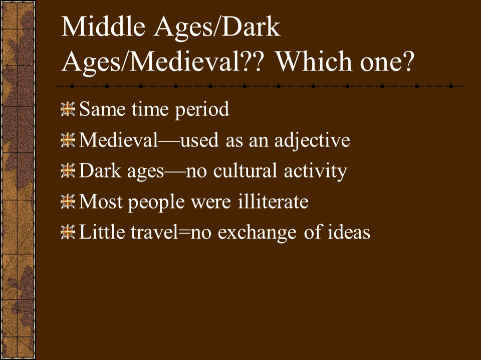 Middle Ages/Dark Ages/Medieval . Which one.