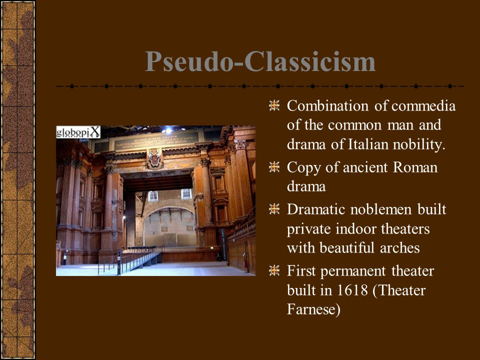 Pseudo-Classicism Combination of commedia of the common man and drama of Italian nobility.