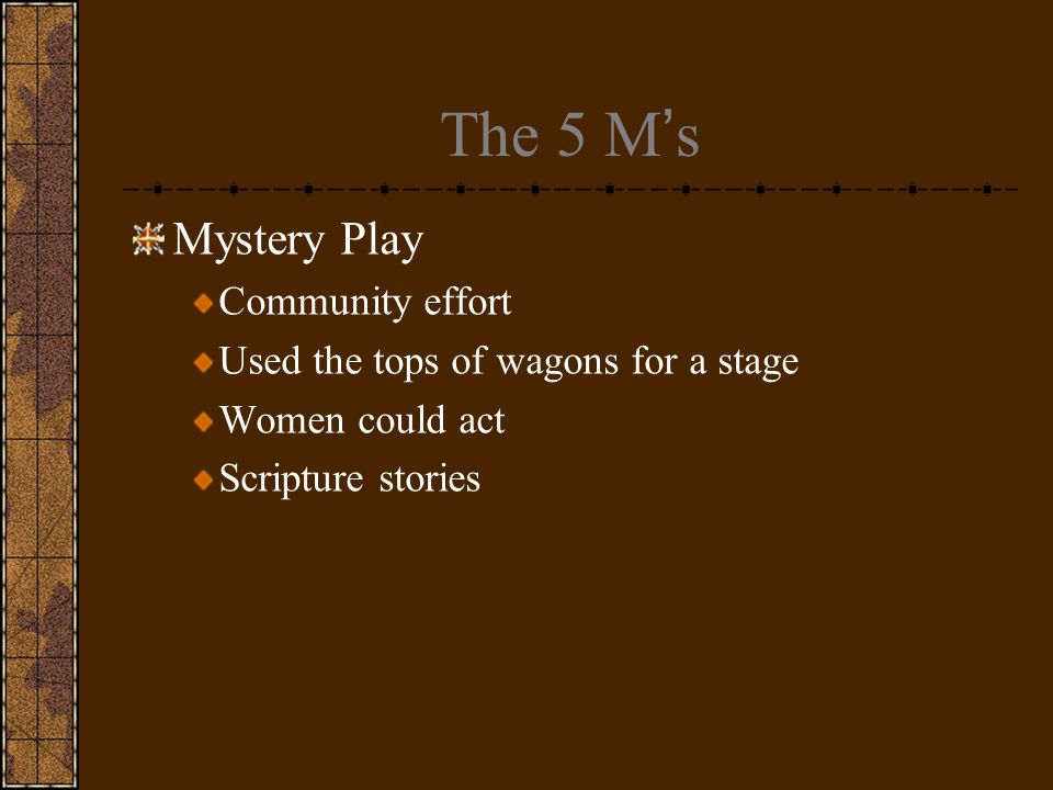 The 5 M's Mystery Play Community effort Used the tops of wagons for a stage Women could act Scripture stories