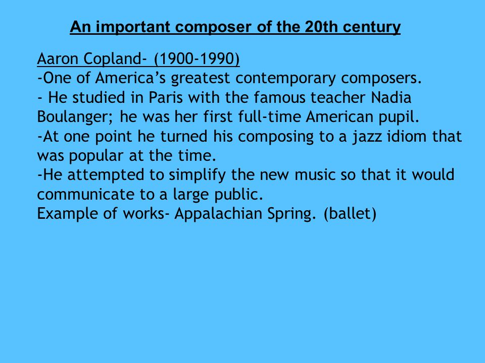 An important composer of the 20th century Aaron Copland- (1900-1990) -One of America's greatest contemporary composers.