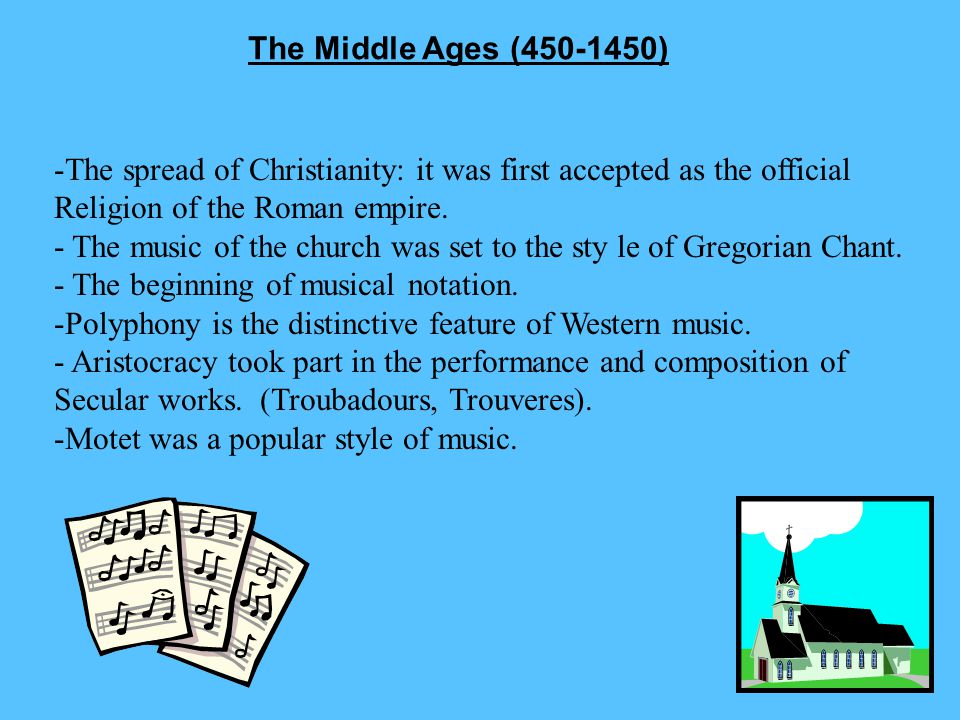 The Middle Ages (450-1450) -The spread of Christianity: it was first accepted as the official Religion of the Roman empire.