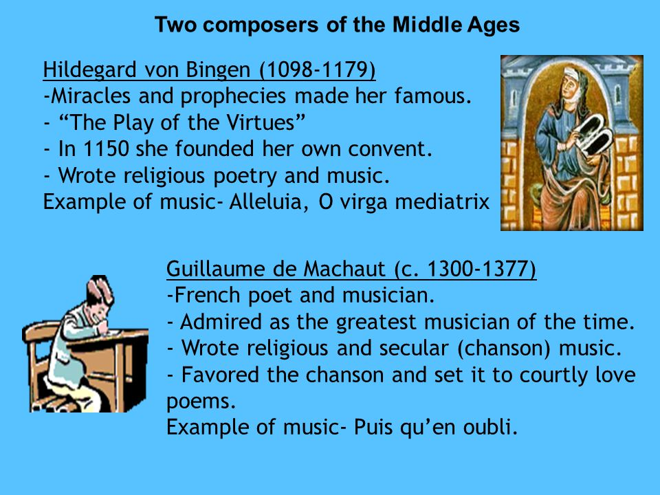 Two composers of the Middle Ages Hildegard von Bingen (1098-1179) -Miracles and prophecies made her famous.