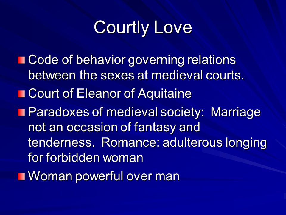 Courtly Love Code of behavior governing relations between the sexes at medieval courts.