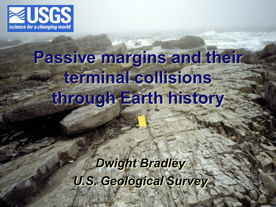 Passive margins and their terminal collisions through Earth history Dwight Bradley U.S.